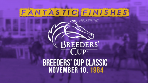 Breeders' Cup Fantastic Finishes: 1984 Classic