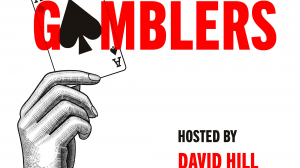 David Hill's 'Gamblers' Podcast, Focusing on Those Who Live by Wits and Wagers, Premieres Nov. 18